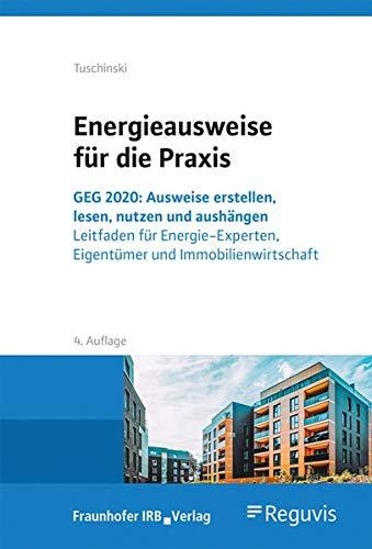 Energieausweise für die Praxis.: GEG 2020: Ausweise erstellen, lesen, nutzen und aushängen. Leitfaden für Energie-Experten, Eigentümer und ... ... Eigentümer und Immobilienwirtschaft