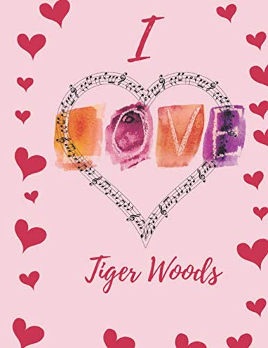 I Love Tiger Woods : Journal Composition Book Notebook Gift for Men, Women, Boys & Girls: I Love Celebrity 120 Pages, Gift for Fans Live Without Limits