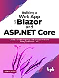 Building a Web App with Blazor and ASP .Net Core: Create a Single Page App with Blazor Server and Entity Framework Core (English Edition)