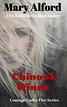 Chinook Winds (Courage Under Fire Book 4) by [Mary Alford]