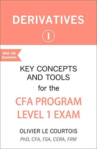 Derivatives I: Key Concepts and Tools for the CFA Program Level 1 Exam (English...