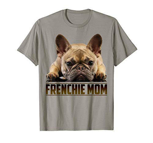 Frenchie Mom Shirt Mother's Day for French Bulldog Mom T-Shirt
