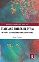 State and Tribes in Syria: Informal Alliances and Conflict Patterns (Routledge/ St. Andrews Syrian Studies Series)