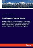 The Museum of Natural History: with introductory essay on the natural history of the primeval world: being a popular account of the structure, habits, and classification of the various departments of the animal kingdom