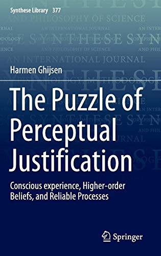 The Puzzle of Perceptual Justification: Conscious experience, Higher-order Beliefs, and Reliable Processes (Synthese Library)