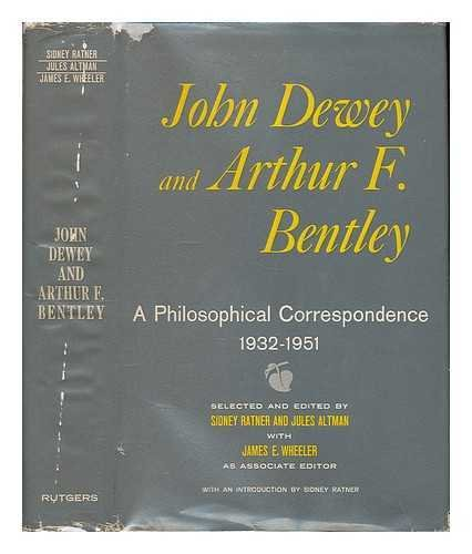 John Dewey and Arthur F. Bentley. A Philosophical Correspondence, 1932-1951. Selected and edited by Sidney Ratner and Jules Altman, with James E. Wheeler as Associated Editor. With an Introduction by Sidney Ratner.