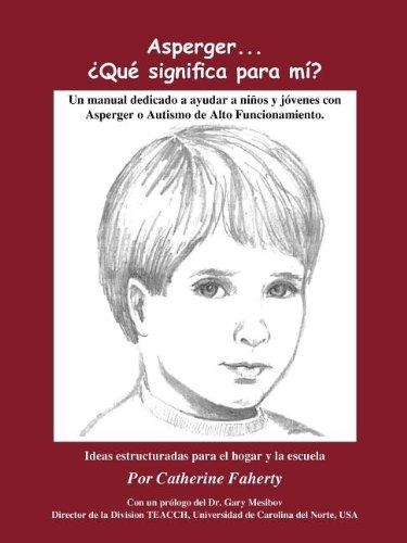 Asperger . . . Que Significa Para Mi?: Un Manual Dedicado A Ayudar A Ninos y Jovenes Con Asperger O