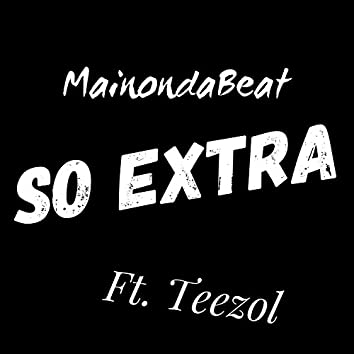 So Extra (feat. Teezol)