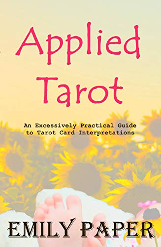 Applied Tarot: An Excessively Practical Guide to Tarot Card Interpretations (Applied Divination Book 1) (English Edition)