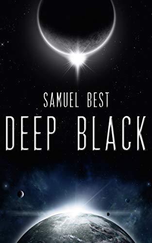 Deep Black: A Near Earth Second Contact Colonization Odyssey (Infinite Sky Book 2)