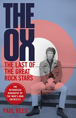 The Ox: The Last of the Great Rock Stars: The Authorised Biography of The Who's John Entwistle (English Edition)