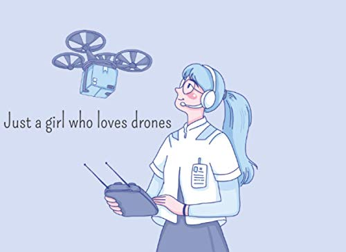 Just a girl who loves drones: RC Flight Log Logbook for Remote Control Airplane Helicopter Quadcopter | Drone Pilot Notebook | For 1600 Flights | ... Record | An Easy-to-Use Training Drone Flight