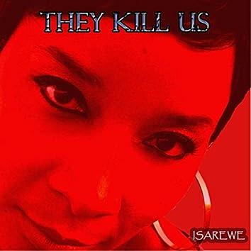They Kill Us