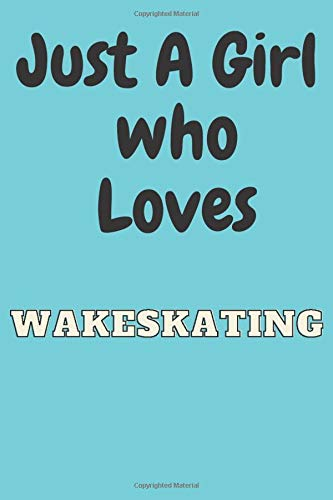 Just A girl who loves Wakeskating: Wakeskating Notebook Journal Perfect Wakeskating Lover Gift For Girl. Cute Cover Design for Wakeskating Lovers ,Blank Wide Ruled Paper 6 x 9 Inches ,100 Pages