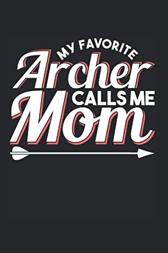 My Favorite Archer Calls Me Mom: Bogenschießen & Bogenschütze Notizbuch 6'x9' Langbogen Geschenk Für Bogensportler