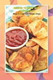 Recipes to Make with Potato Chips: Ways to Cook with Potato Chips: Potato Chip Book