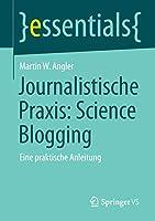 Journalistische Praxis: Science Blogging: Eine praktische Anleitung (essentials)