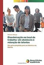 Discriminação no local de trabalho: Um obstáculo à retenção de talentos: Um guia completo para os líderes e os líderes