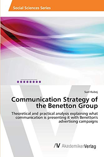 Communication Strategy of the Benetton Group: Theoretical and practical analysis explaining what communication is presenting it with Benetton's advertising campaigns
