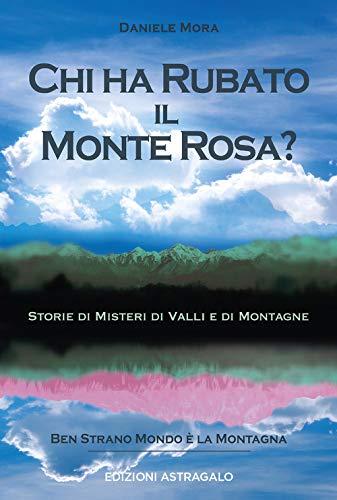 Chi ha rubato il Monte Rosa? Storie di misteri di valli e di montagne