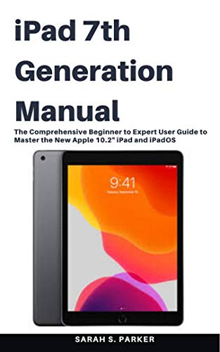 iPad 7th Generation Manual: The Comprehensive Beginner to Expert User Guide to Master the New Apple 10.2″ iPad and iPadOS