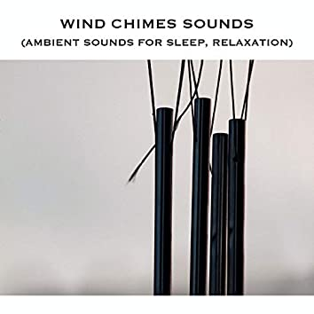 Wind Chimes Sounds (Ambient Sounds for Sleep, Relaxation)