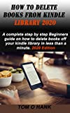 HOW TO DELETE BOOKS FROM KINDLE LIBRARY 2020: A complete step by step Beginners guide on how to delete books off your kindle library in less than a minute. 2020 Edition (English Edition)