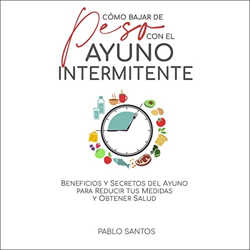 Cómo bajar peso con el ayuno intermitente [How to Lose Weight with Intermittent Fasting] Audiobook By Pablo Santos cover art