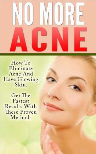Acne No More Acne How To Eliminate Acne And Have Glowing Skin Get Fast Results With