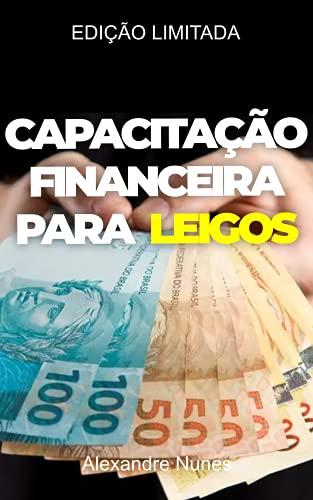 Capacitação Financeira para Leigos: Aprenda a Cuidar do seu Dinheiro
