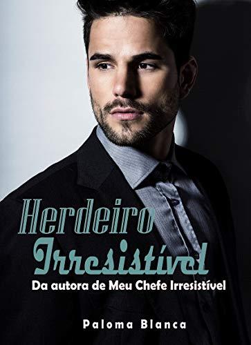 Herdeiro Irresistível: Da autora de Meu Chefe Irresistível (Homens Irresistíveis Livro 2)