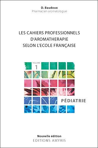 Les cahiers professionnels d'Aromathérapie selon l'école française : Volume 1, Pédiatrie