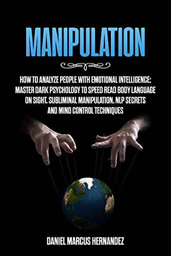 Manipulation: How to Analyze People with Emotional Intelligence: Master Dark Psychology to Speed Read Body Language on Sight. Subliminal Manipulation, ... Mind Control Techniques (English Edition)