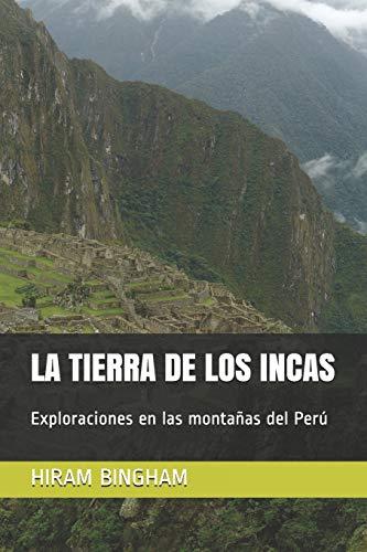 LA TIERRA DE LOS INCAS: Exploraciones en las montañas del Perú (Ediciones del Traductor)