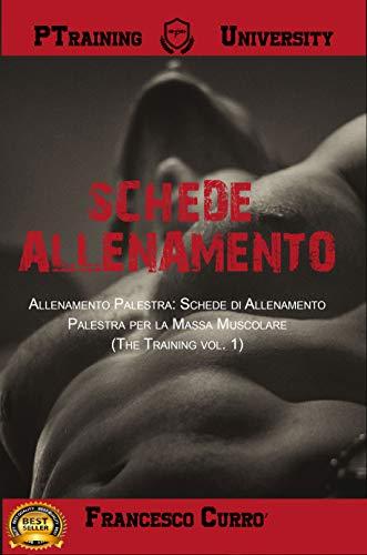 Schede Palestra: Allenamento Palestra: Schede di Allenamento Palestra per la Massa Muscolare (The Training vol. 1)