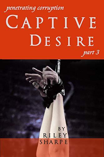 Captive Desire, Part 3 (Tales of Team Sierra Echo X-Ray)