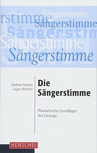 Die Sängerstimme: Phoniatrische Grundlagen für die Gesangsausbildung: Phoniatrische Grundlagen des Gesangs