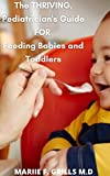 The Thriving, Pediatrician's Guide FOR Feeding Babies and Toddlers: How to Integrate Foods, Master Portion Sizes, and Identify Allergies (English Edition)