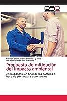 Propuesta de mitigación del impacto ambiental: en la disposición final de las baterías a base de plomo para automóviles
