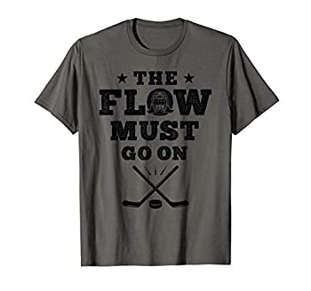 All Hockey Hair Team Gifts The Flow Must Go On Funny Hockey T-Shirt