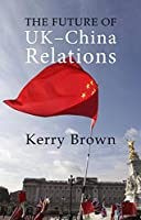 The Future of UK-China Relations: The Search for a New Model (Business With China)