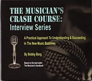 The Musician's Crash Course: Interview Series by Bobby Borg (0100-01-01)