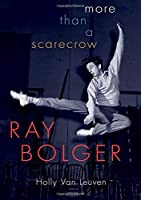 Ray Bolger: More Than a Scarecrow