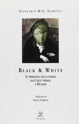 Black & white. Il problema della forma dall'arte tribale a Picasso (Asteres)