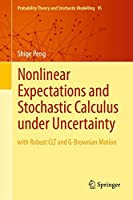 Nonlinear Expectations and Stochastic Calculus under Uncertainty: with Robust CLT and G-Brownian Motion (Probability Theory and Stochastic Modelling (95))