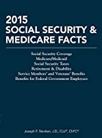 Social Security & Medicare Facts 2015: Social Security Coverage Maximization Strategies for Social Security Benefits Medicare/Medicaid Social Security Taxes Retirement & Disability Service Members and Veterans Benefits, Benefits for Federal Government Employees