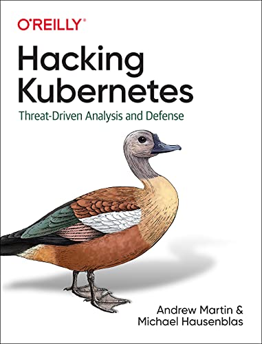 Hacking Kubernetes: Threat-Driven Analysis and Defense Front Cover