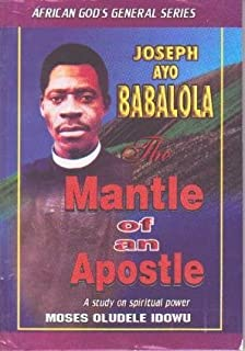 The Mantle of an Apostle (Joseph Ayo Babalola)