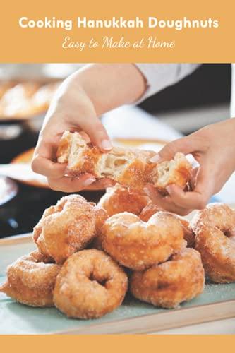 Cooking Hanukkah Doughnuts: Easy to Make at Home: Hanukkah Doughnuts Cookbook