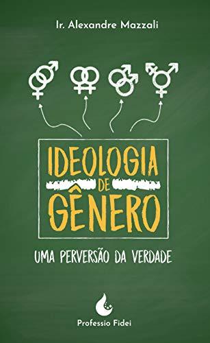 Ideologia de Gênero: Uma perversão da verdade